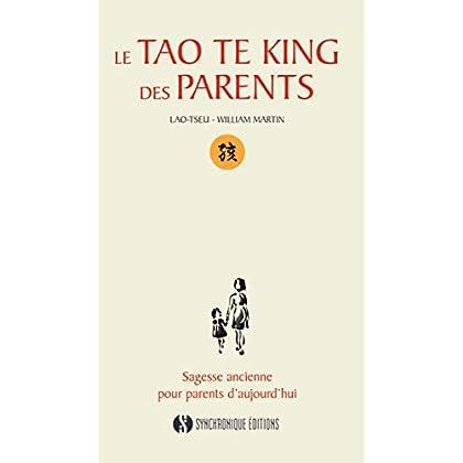 La Tao Te King des Parents: Sagesse ancienne pour parents d'aujourd'hui