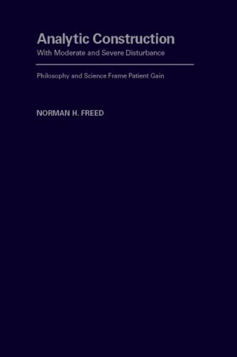 Analytic Construction with Moderate and Severe Disturbance: Philosophy and Science Frame Patient Gain by Norman H. Freed (2009-05-30) (Frame Gain)