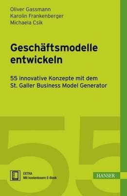 [(Geschaftsmodelle entwickeln : 55 innovative Konzepte mit dem St. Galler Business Model Navigator)] [By (author) Oliver Gassmann ] published on (June, 2013)