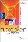 Gli oligoelementi. Catalizzatori della nostra salute (L'altra medicina) di Deville, Michel (2002) Tapa blanda
