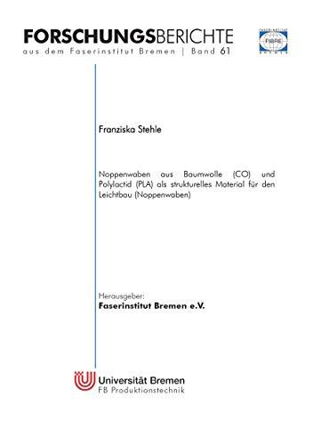 Noppenwaben aus Baumwolle (CO) und Polylactid (PLA) als strukturelles Material für den Leichtbau (Noppenwaben) (Forschungsberichte aus dem Faserinstitut Bremen 61)