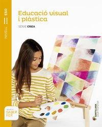 Educacio visual i plastica serie crea nivel ii eso saber fer