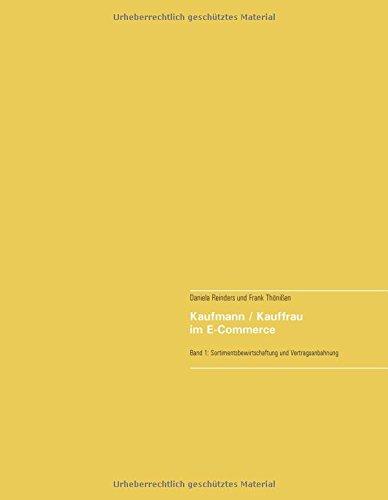Kaufmann / Kauffrau im E-Commerce: Band 1 Fachbuch für die Ausbildung Sortimentsbewirtschaftung und Vertragsanbahnung