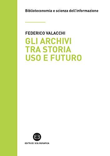 Federico Valacchi – Gli archivi tra storia uso e futuro (2020)
