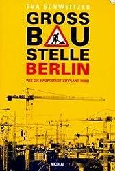 Großbaustelle Berlin. Wie die Hauptstadt verplant wird
