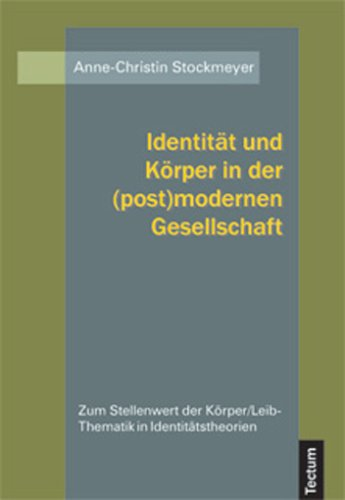 identitat-und-korper-in-der-postmodernen-gesellschaft-zum-stellenwert-der-korper-leib-thematik-in-id