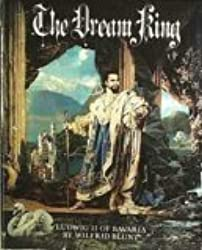 The Dream King: Ludwig II of Bavaria