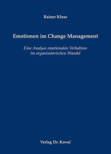 Emotionen im Change Management: Eine Analyse emotionalen Verhaltens im organisatorischen Wandel (Schriften zur Arbeits-, Betriebs- und Organisationspsychologie)