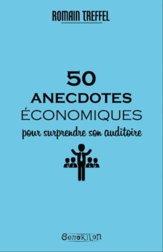 50 anecdotes économiques pour surprendre son auditoire