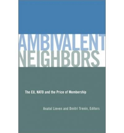 [(Ambivalent Neighbors: The EU, NATO and the Price of Membership )] [Author: Anatol Lieven] [Feb-2003]