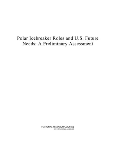 Polar Icebreaker Roles And U.S. Future Needs: A Preliminary Assessment -