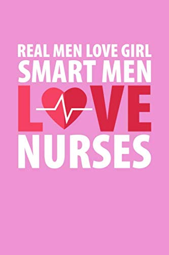 Real Men Love Girl Smart Men Love Nurses: Pink Composition Journal Doodle Diary Notebook | Quotes Nursing Students School Nurse Teachers Adults Moms ... Ruled Lined Pages | 6x9 120 White Pages