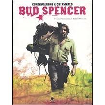 Continuarono a chiamarlo Bud Spencer. Ediz. illustrata