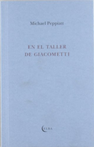 En el taller de Giacometti (EL TALLER DE ELBA) por Michael Peppiatt