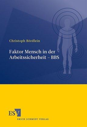 Erich Schmidt Verlag GmbH & Co Faktor Mensch in der Arbeitssicherheit - BBS