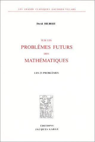 Sur les problèmes futurs des mathématiques : Les 23 problèmes par David Hilbert