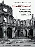 Überall Flammen! Offenbach im Bombenkrieg 1940-1945 - Lothar Braun, Hans G Ruppel