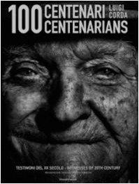 100 X 100: The Twentieth Century Through Portraits of a Hundred Sardinian Centenarians