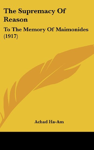 The Supremacy of Reason: To the Memory of Maimonides (1917)