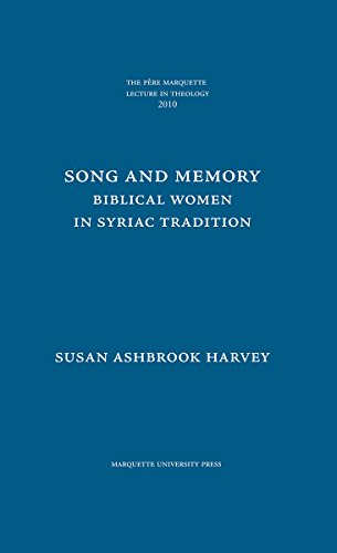 Song and Memory: Biblical Women in Syriac Tradition (The Pere Marquette Lecture in Theology, 2010) (Pere Marquette Theology Lecture)