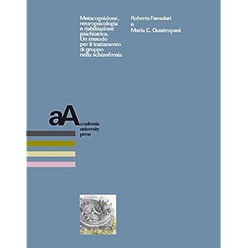 Metacognizione, Neuropsicologia E Riabilitazione Psichiatrica. Un Metodo Per Il Trattamento Di Gruppo Nella Schizofrenia