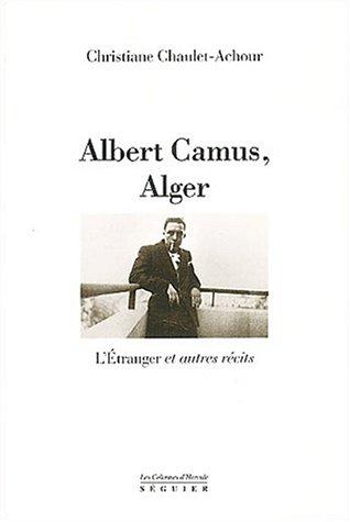 Albert Camus, Alger : L'Etranger et autres récits