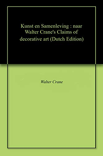 Kunst en Samenleving : naar Walter Crane's Claims of decorative art (Dutch Edition) por Walter Crane