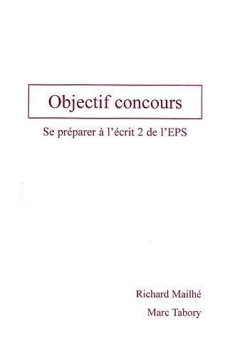 Objectif concours : Se préparer à l'écrit 2 de l'EPS (1Cédérom)