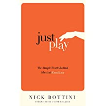 Just Play: The Simple Truth Behind Musical Excellence (English Edition)