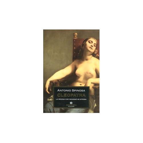 Cleopatra. La Regina Che Ingannò Se Stessa