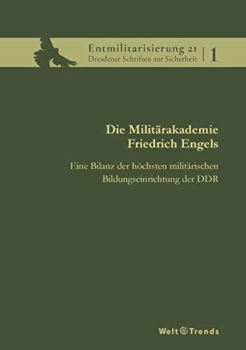 Die Militärakademie Friedrich Engels: Eine Bilanz der höchsten militärischen Bildungseinrichtung der DDR (Entmilitarisierung 21 / Dresdener Schriften zur Sicherheit)