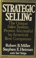 Strategic Selling: The Unique Sales System Proven Successful by America's Best Companies