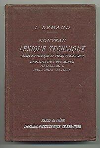 Nouveau lexique technique, allemand-français et français-allemand, exploitation des mines, métallurgie, industries textiles par Demand Léon