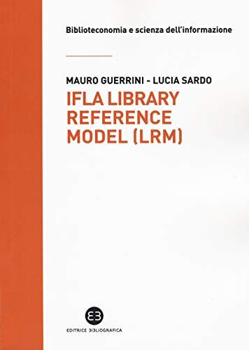 IFLA library reference model (LRM) (Biblioteconomia e scienza dell'informazione) por Mauro Guerrini
