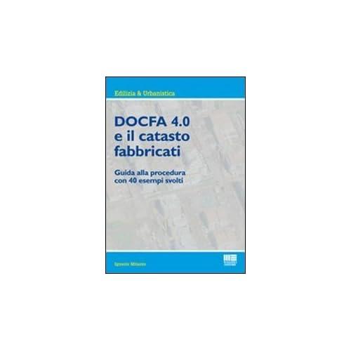 Docfa 4.0 E Il Catasto Fabbricati. Guida Alla Procedura Con 40 Esempi Svolti