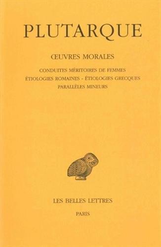 Œuvres morales. Tome IV : Traités 17 à 19: Conduites méritoires des femmes - Étiologies romaines - Étiologies grecques - Parallèles mineurs