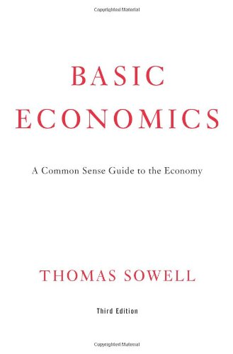 Basic Economics: A Common Sense Guide to the Economy