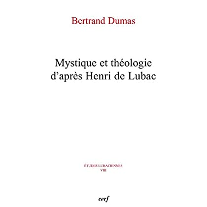 Mystique et théologie d'après Henri de Lubac (Études lubaciennes t. 8)