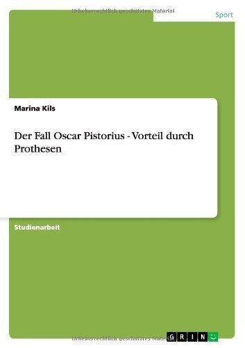 Der Fall Oscar Pistorius - Vorteil Durch Prothesen by Marina Kils (2013-07-13)