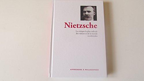 Apprendre à philosopher - Volume 2- Nietzsche: La critique la plus radicale des valeurs et de la morale occidentales