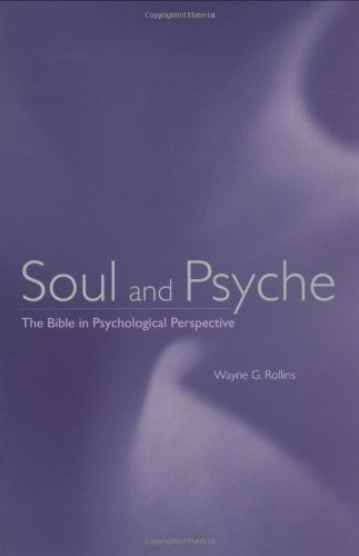 Soul and Psyche: The Bible in Psychological Perspective di Wayne G. Rollins