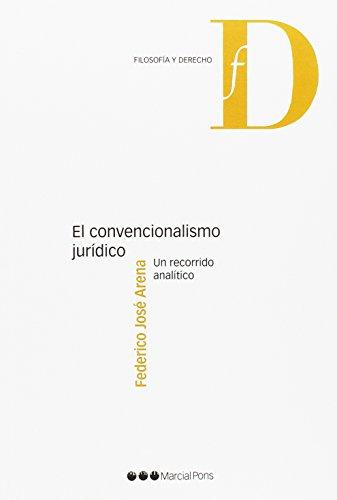 El convencionalismo jurídico: Un recorrido analítico (Filosofía y Derecho) por Federico José Arena