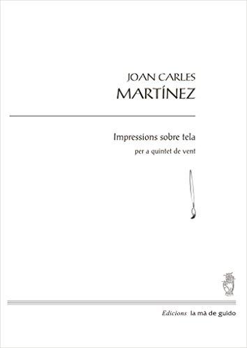 Impressions sobre tela: per a quintet de vent (Catalan Edition) por Joan Carles Martínez i Prat