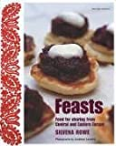 Feasts: Food for Sharing from Central and Eastern Europe [UK version of the US title The Eastern and Central European Kitchen: Contemporary & Classic Recipes]
