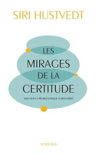 Les mirages de la certitude : Essai sur la problématique corps/esprit
