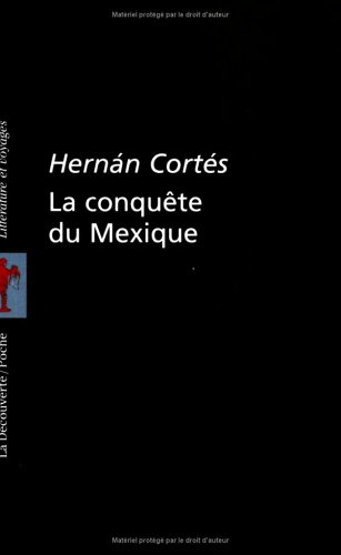 La conquête du Mexique par H Cortes