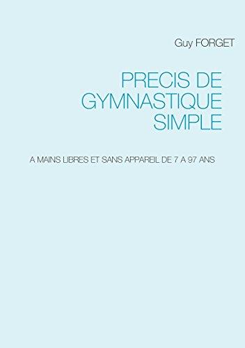 Précis de Gymnastique simple: A MAINS LIBRES ET SANS APPAREIL DE 7 A 97 ANS