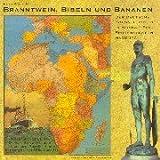 Branntwein, Bibeln und Bananen: Der deutsche Kolonialismus in Afrika - eine Spurensuche in und um Hamburg -