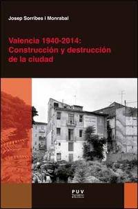 Valencia 1940-2014: Construcción y destrucción de la ciudad (Desarrollo Territorial) por Josep Sorribes I Monrabal