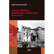 Valencia 1940-2014: Construcción y destrucción de la ciudad (Desarrollo Territorial)